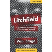 Litchfield: A Strange and Twisted Saga of Murder in the Midwest, 20th Anniversary Edition, Paperback/Wm Stage