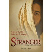 The Stranger on the Road to Emmaus: Who Was the Man? What Was the Message?, Paperback/John R. Cross