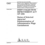 Debt Collection Improvement Act of 1996: Status of Selected Agencies' Implementation of Administrative Wage Garnishment