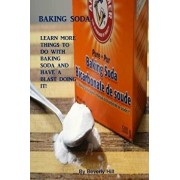 Baking Soda: Learn More Things to Do with Baking Soda and Have a Blast Making It!, Paperback/Beverly Hill
