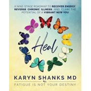 Heal: A Nine-Stage Roadmap to Recover Energy, Reverse Chronic Illness, and Claim the Potential of a Vibrant New You, Paperback/Karyn Shanks MD