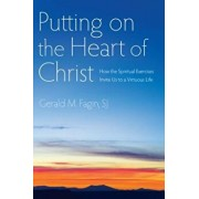 Putting on the Heart of Christ: How the Spiritual Exercises Invite Us to a Virtuous Life, Paperback/Gerald M. Fagin