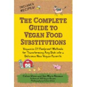 Complete Guide to Vegan Food Substitutions - Veganize it! Foolproof Methods for Transforming Any Dish into a Delicious New Vegan Favorite (9781592334414)