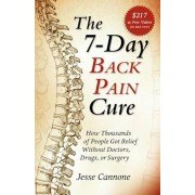 The 7-Day Back Pain Cure: How Thousands of People Got Relief Without Doctors, Drugs, or Surgery, Paperback/Jesse Cannone