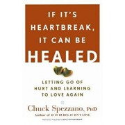 If It's Heartbreak, It Can Be Healed: Letting Go of Hurt and Learning to Love Again, Paperback/Chuck Spezzano