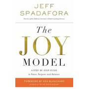 The Joy Model: A Step-By-Step Guide to Peace, Purpose, and Balance, Hardcover