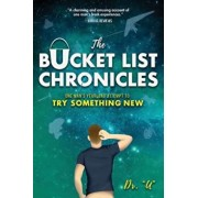 The Bucket List Chronicles: One Man's Yearlong Attempt to Try Something New, Paperback/Rob Uniszkiewicz