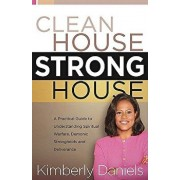 Clean House, Strong House: A Practical Guide to Understanding Spiritual Warfare, Demonic Strongholds and Deliverance, Paperback/Kimberly Daniels