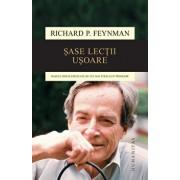 Sase lectii usoare. Bazele fizicii explicate de cel mai stralucit profesor/Richard Feynman