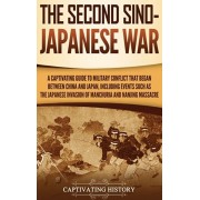 The Second Sino-Japanese War: A Captivating Guide to Military Conflict That Began between China and Japan, Including Events Such as the Japanese Inv, Hardcover/Captivating History