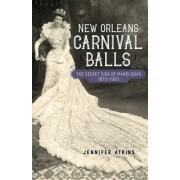 New Orleans Carnival Balls: The Secret Side of Mardi Gras, 1870-1920
