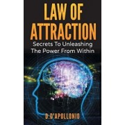 Law of Attraction: Secrets to Unleashing the Power from Within, Hardcover/Daniel D'Apollonio
