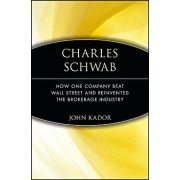 Charles Schwab: How One Company Beat Wall Street and Reinvented the Brokerage Industry, Paperback/John Kador