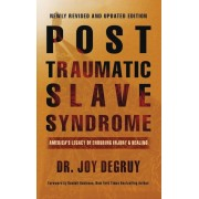 Post Traumatic Slave Syndrome, Revised Edition: America's Legacy of Enduring Injury and Healing, Hardcover