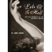 Let's Go to Hell: Scattered Memories of the Butthole Surfers, Paperback/James Burns