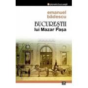 Bucurestii lui Mazar Pasa/Emanuel Badescu