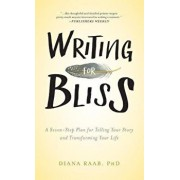 Writing for Bliss: A Seven-Step Plan for Telling Your Story and Transforming Your Life, Hardcover/Diana Raab