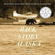 Back Story Alaska: Reflections on the Wild Beauty and Characters of the Alaskan Bush, Paperback/Lance Brewer