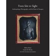 From Site to Sight Anthropology Photography and the Power of Imagery Thirtyth Anniversary Edition par Melissa Banta & Curtis M Hinsley & Foreword p...