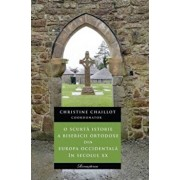 O scurta istorie a Bisericii Ortodoxe din Europa Occidentala in secolul XX/Christine Chaillot
