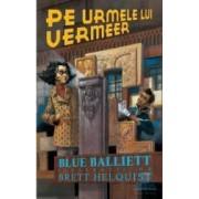 Pe urmele lui Vermeer - Blue Balliett