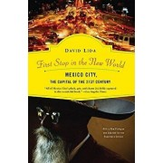 First Stop in the New World: Mexico City, the Capital of the 21st Century, Paperback/David Lida