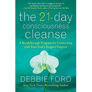 The 21-Day Consciousness Cleanse: A Breakthrough Program for Connecting with Your Soul's Deepest Purpose, Paperback/Debbie Ford