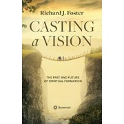 Casting a Vision: The Past and Future of Spiritual Formation, Paperback/Richard J. Foster