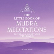 The Little Book of Mudra Meditations: 30 Yoga Hand Gestures for Healing, Paperback/Autumn Adams