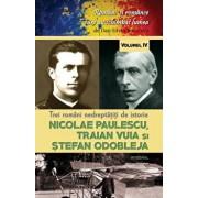 Trei romani nedereptatiti de istorie. Nicolae Paulescu, Traian Vuia si Stefan Odobleja/Dan Silviu Boerescu