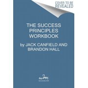The Success Principles Workbook: An Action Plan for Getting from Where You Are to Where You Want to Be, Paperback/Jack Canfield