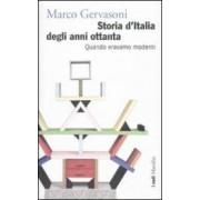 Marco Gervasoni Storia d'Italia degli anni Ottanta. Quando eravamo moderni ISBN:9788831706766