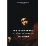 """Perspectives Old and New on Paul: The """"Lutheran"""" Paul and His Critics, Paperback"""