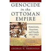 Genocide in the Ottoman Empire: Armenians, Assyrians, and Greeks, 1913-1923, Hardcover/George N. Shirinian