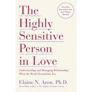 The Highly Sensitive Person in Love: Understanding and Managing Relationships When the World Overwhelms You, Paperback