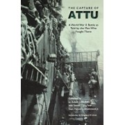 The Capture of Attu: A World War II Battle as Told by the Men Who Fought There, Paperback/Robert J. Mitchell