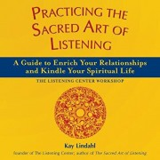 Practicing the Sacred Art of Listening: A Guide to Enrich Your Relationships and Kindle Your Spiritual Life, Paperback/Kay Lindahl