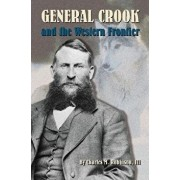 General Crook and the Western Frontier, Hardcover/Charles M. Robinson