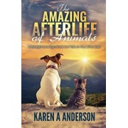 The Amazing Afterlife of Animals: Messages and Signs from Our Pets on the Other Side, Paperback/Karen A. Anderson