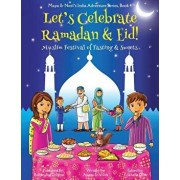 Let's Celebrate Ramadan & Eid! (Muslim Festival of Fasting & Sweets) (Maya & Neel's India Adventure Series, Book 4), Paperback/Ajanta Chakraborty