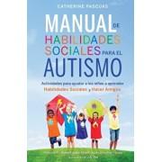 Manual de Habilidades Sociales para el Autismo: Actividades para ayudar a los niños a aprender habilidades sociales y hacer amigos, Paperback/Robert Jason Grant