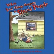 When Bad Things Happen to Stupid People: A Close to Home Collection, Paperback/John McPherson