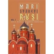 Mari stareti rusi, Vol. 1: vietile, minunile, indrumari duhovnicesti