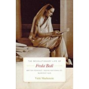 The Revolutionary Life of Freda Bedi: British Feminist, Indian Nationalist, Buddhist Nun, Paperback