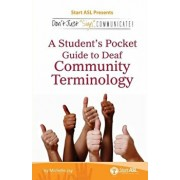 Don't Just Sign... Communicate!: A Student's Pocket Guide to Deaf Community Terminology, Paperback/Michelle Jay