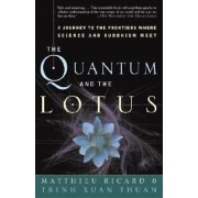 The Quantum and the Lotus: A Journey to the Frontiers Where Science and Buddhism Meet, Paperback