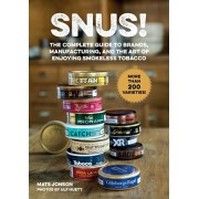 Snus!: The Complete Guide to Brands, Manufacturing, and Art of Enjoying Smokeless Tobacco, Hardcover/Mats Jonson