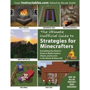 The Ultimate Unofficial Guide to Strategies for Minecrafters: Everything You Need to Know to Build, Explore, Attack, and Survive in the World of Minec, Paperback/Instructables Com