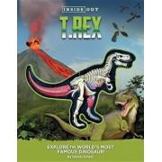 Inside Out T. Rex: Explore the World's Most Famous Dinosaur!, Paperback/Dennis Schatz
