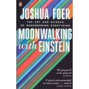 Moonwalking with Einstein. The Art and Science of Remembering Everything/Joshua Foer